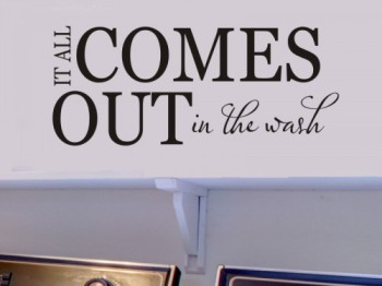 laundry_room_wall_quote_sticker_decal_it_all_comes_out_in_the_wash_d5fc2a17